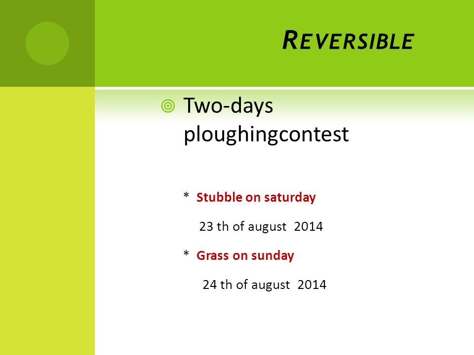 R EVERSIBLE  Two-days ploughingcontest * Stubble on saturday 23 th of august 2014 * Grass on sunday 24 th of august 2014