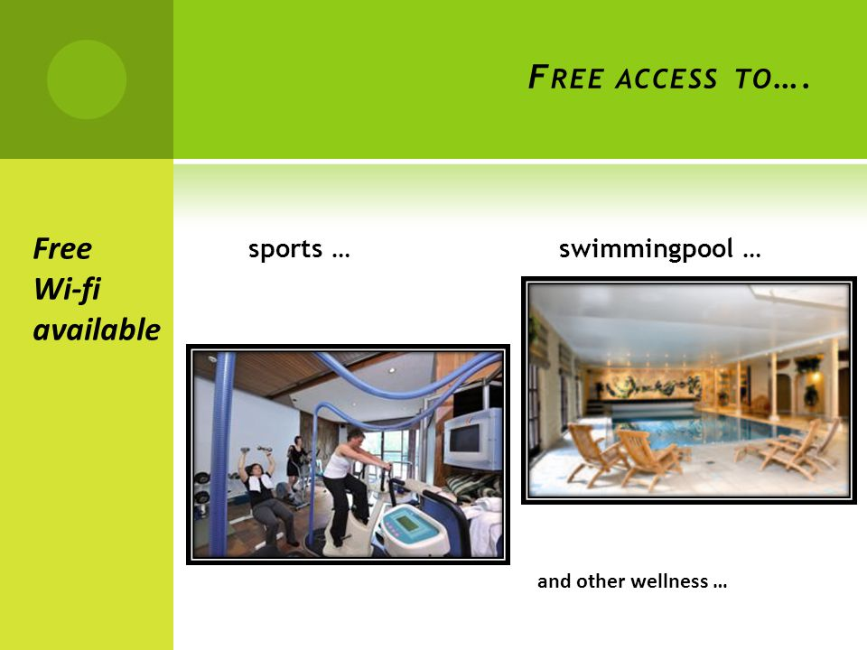 F REE ACCESS TO …. sports … swimmingpool … Free Wi-fi available and other wellness …