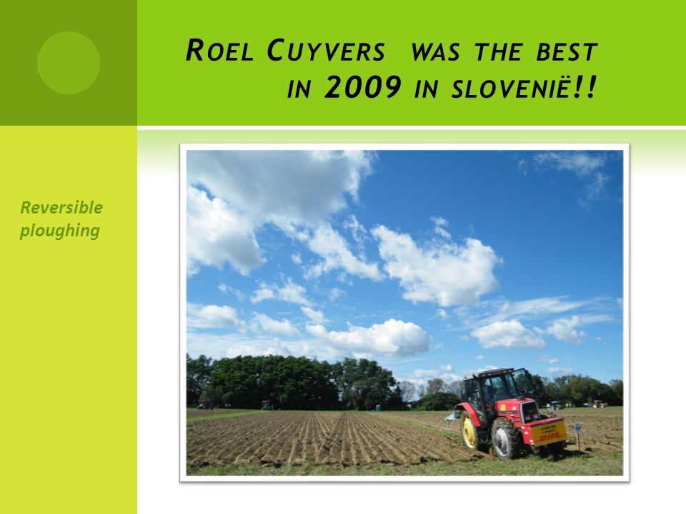 R OEL C UYVERS WAS THE BEST IN 2009 IN SLOVENIË !! Reversible ploughing