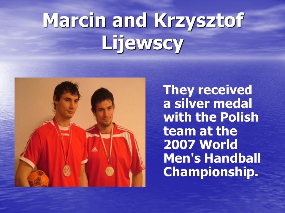 Marcin and Krzysztof Lijewscy They received a silver medal with the Polish team at the 2007 World Men s Handball Championship.