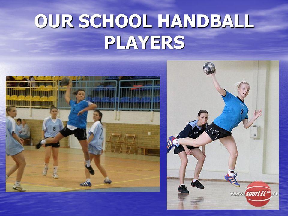 OUR SCHOOL HANDBALL PLAYERS