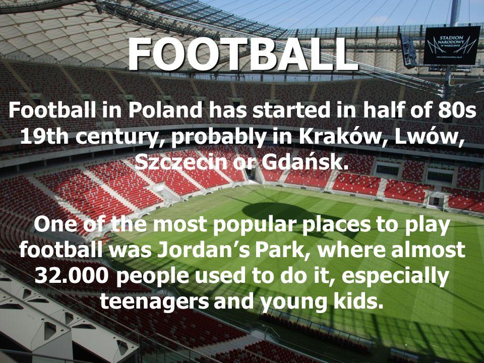 FOOTBALL Football in Poland has started in half of 80s 19th century, probably in Kraków, Lwów, Szczecin or Gdańsk.