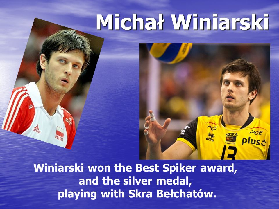 Winiarski won the Best Spiker award, and the silver medal, playing with Skra Bełchatów.