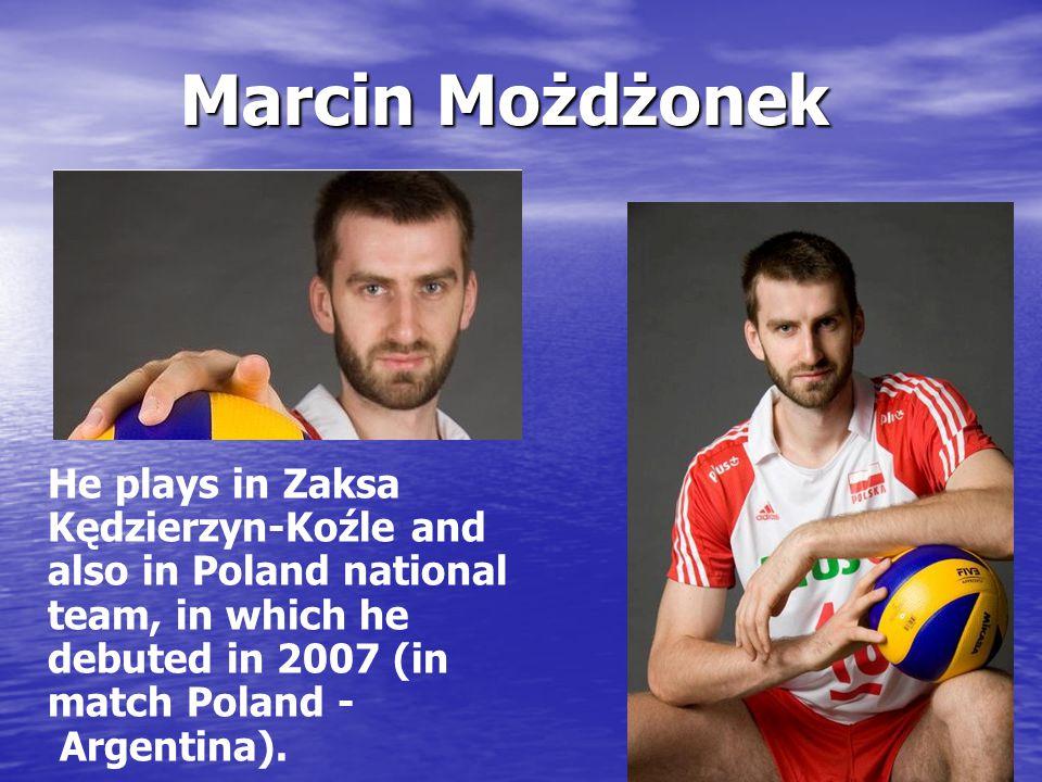 Marcin Możdżonek He plays in Zaksa Kędzierzyn-Koźle and also in Poland national team, in which he debuted in 2007 (in match Poland - Argentina).