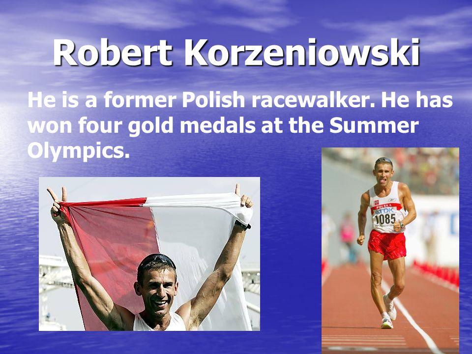 Robert Korzeniowski He is a former Polish racewalker.