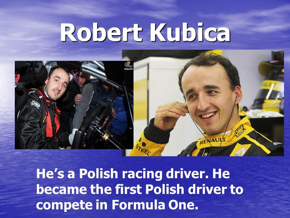 Robert Kubica He's a Polish racing driver.