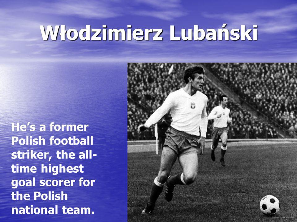 He's a former Polish football striker, the all- time highest goal scorer for the Polish national team.