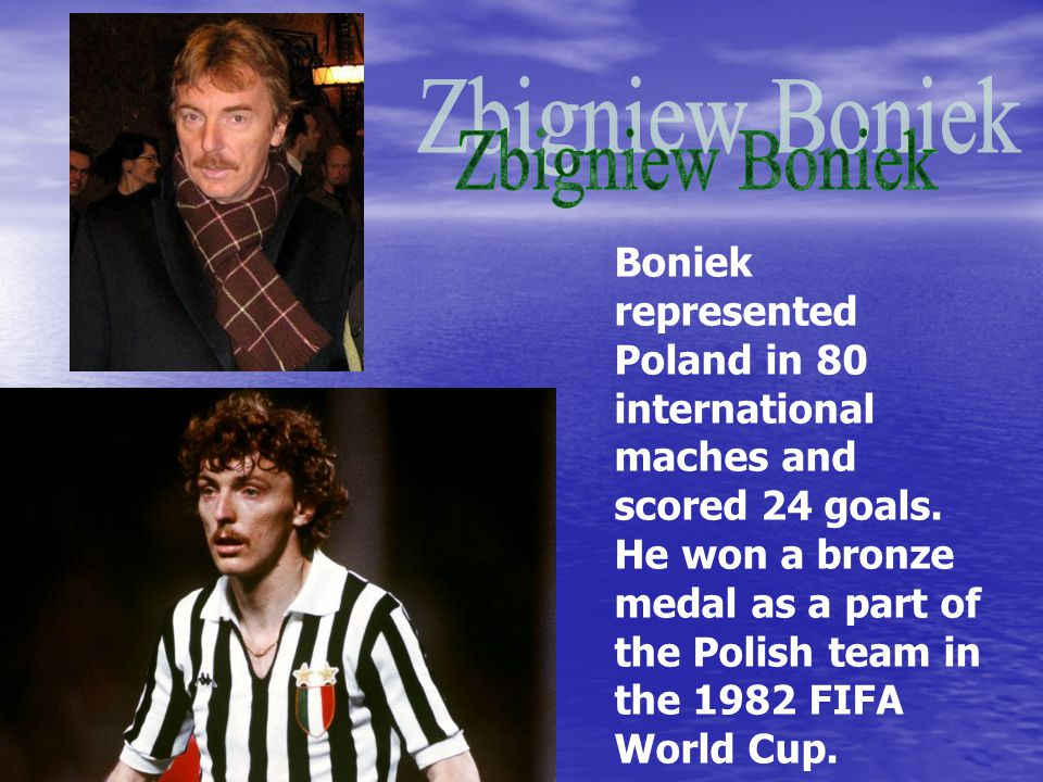 Boniek represented Poland in 80 international maches and scored 24 goals.