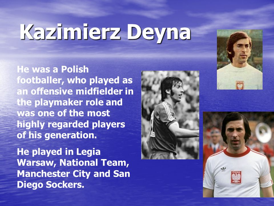 He was a Polish footballer, who played as an offensive midfielder in the playmaker role and was one of the most highly regarded players of his generat