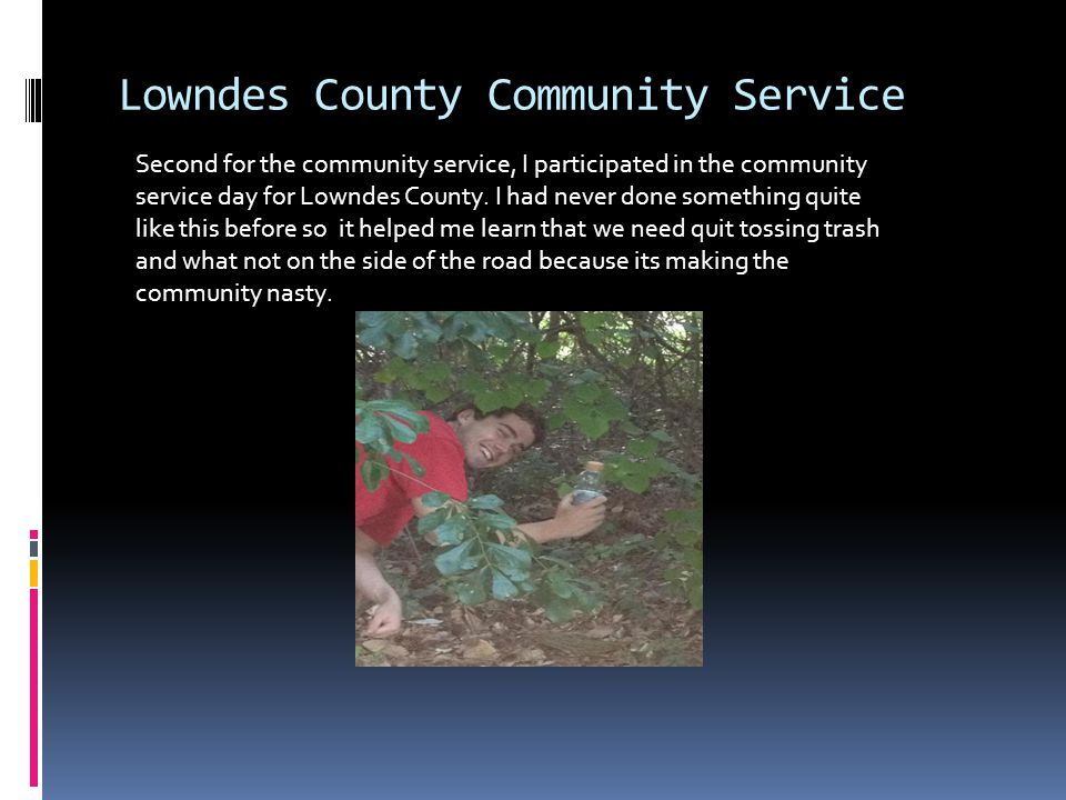 Lowndes County Community Service Second for the community service, I participated in the community service day for Lowndes County.