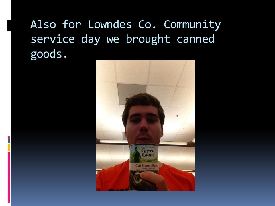 Also for Lowndes Co. Community service day we brought canned goods.