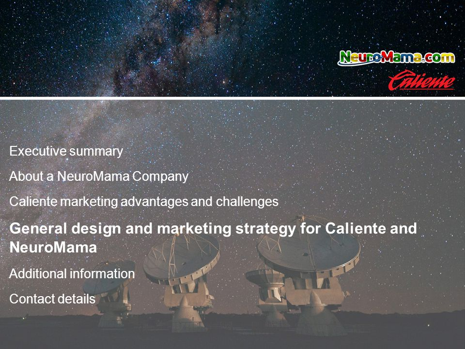 Executive summary About a NeuroMama Company Caliente marketing advantages and challenges General design and marketing strategy for Caliente and NeuroM