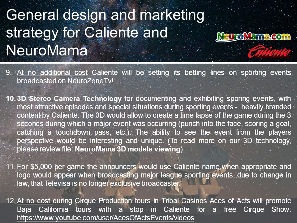 9.At no additional cost Caliente will be setting its betting lines on sporting events broadcasted on NeuroZoneTv! 10.3D Stereo Camera Technology for d