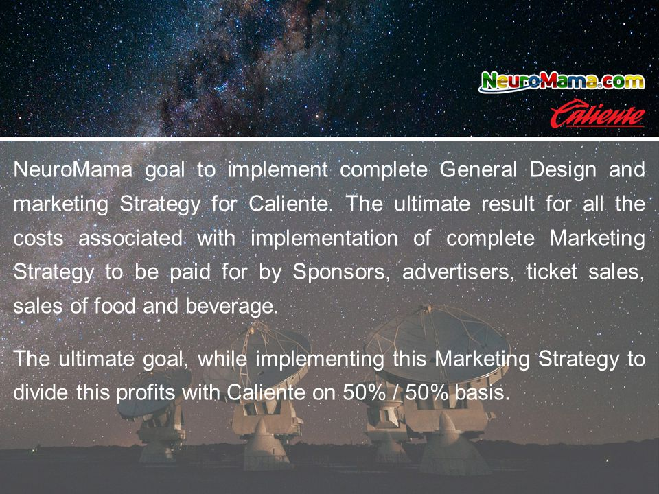 NeuroMama goal to implement complete General Design and marketing Strategy for Caliente. The ultimate result for all the costs associated with impleme