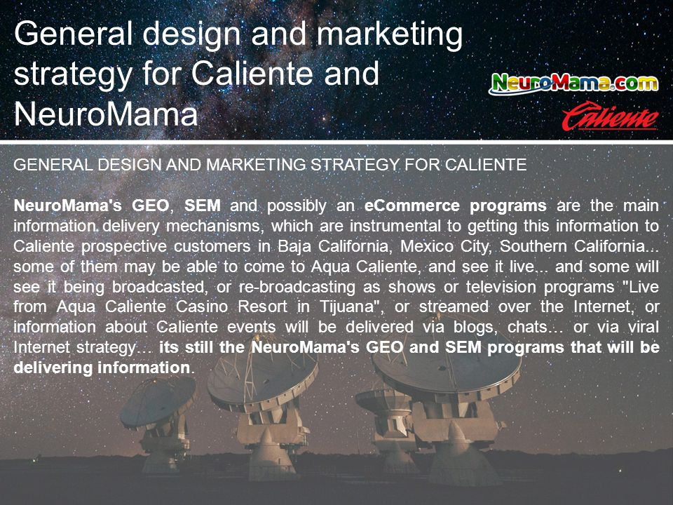 GENERAL DESIGN AND MARKETING STRATEGY FOR CALIENTE NeuroMama's GEO, SEM and possibly an eCommerce programs are the main information delivery mechanism