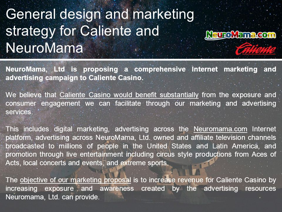NeuroMama, Ltd is proposing a comprehensive Internet marketing and advertising campaign to Caliente Casino.