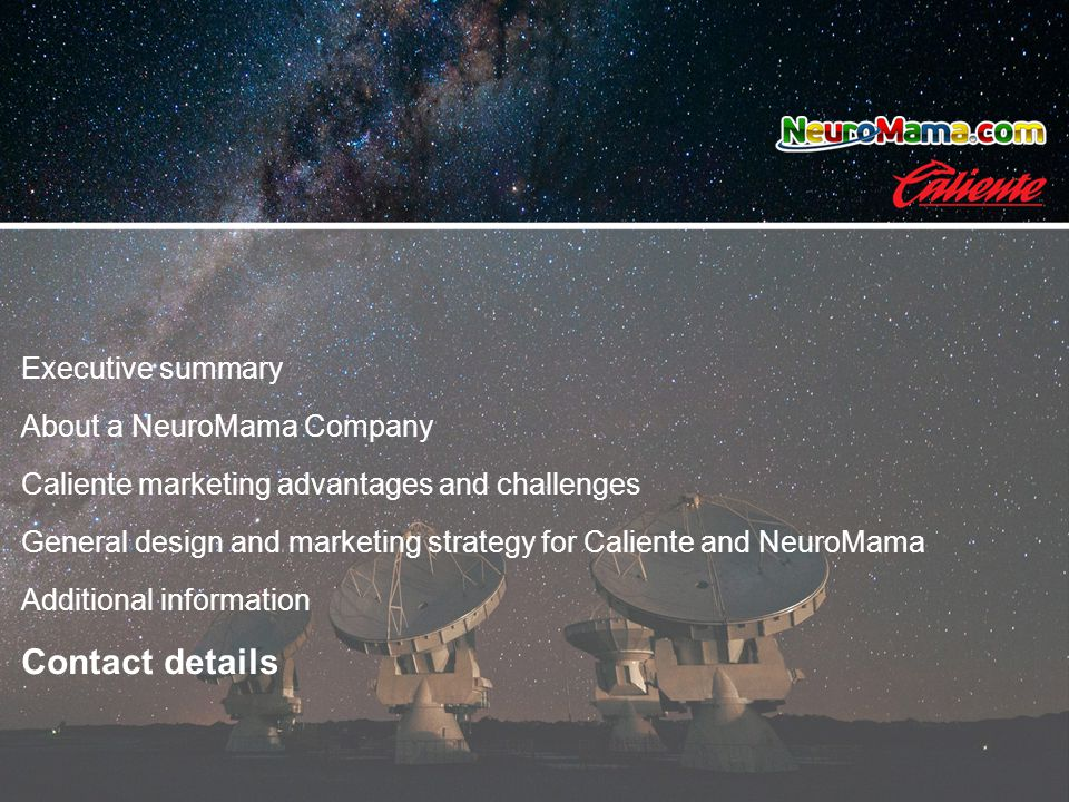 Executive summary About a NeuroMama Company Caliente marketing advantages and challenges General design and marketing strategy for Caliente and NeuroMama Additional information Contact details