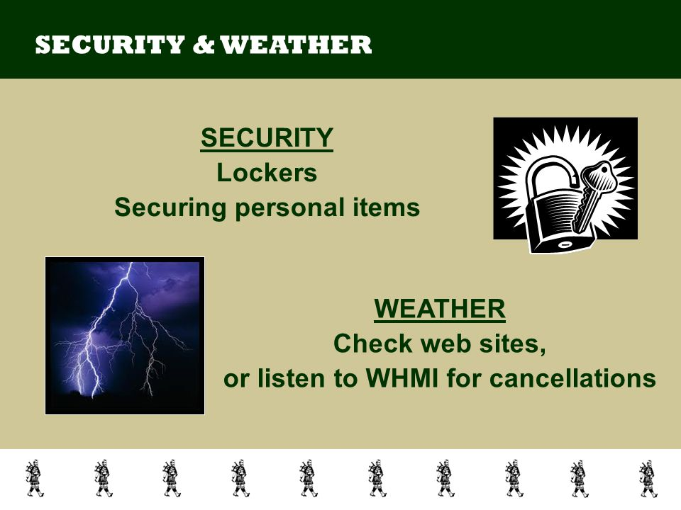 SECURITY Lockers Securing personal items SECURITY & WEATHER WEATHER Check web sites, or listen to WHMI for cancellations