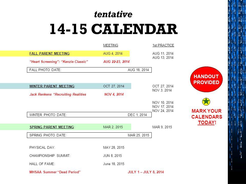 "tentative 14-15 CALENDAR MEETING1st PRACTICE FALL PARENT MEETING: AUG 4, 2014 AUG 11, 2014 AUG 13, 2014 ""Heart Screening"": ""Kenzie Classic""AUG 22-23,"