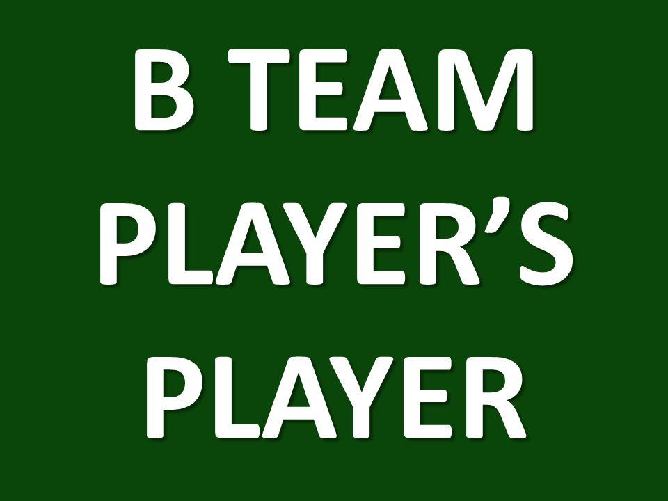 B TEAM PLAYER'S PLAYER