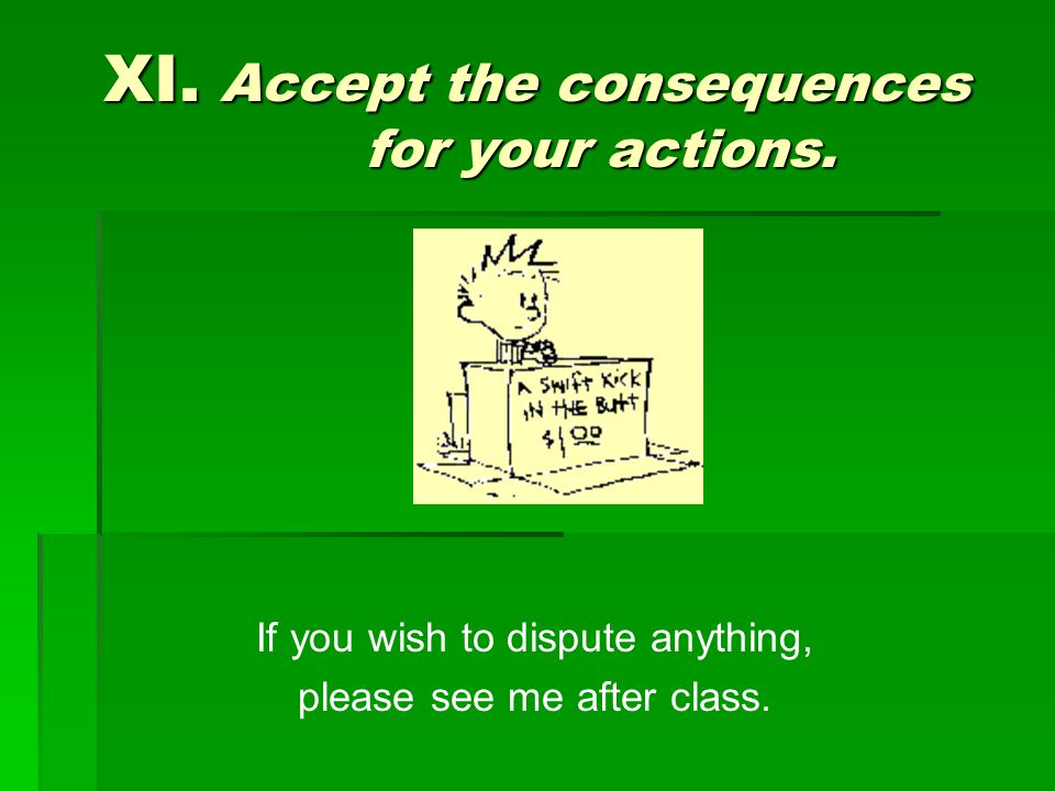 XI. Accept the consequences for your actions.