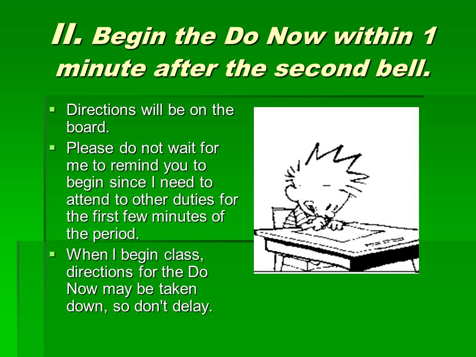 II. Begin the Do Now within 1 minute after the second bell.