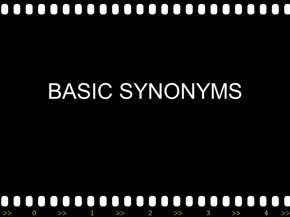 >>0 >>1 >> 2 >> 3 >> 4 >> BASIC SYNONYMS
