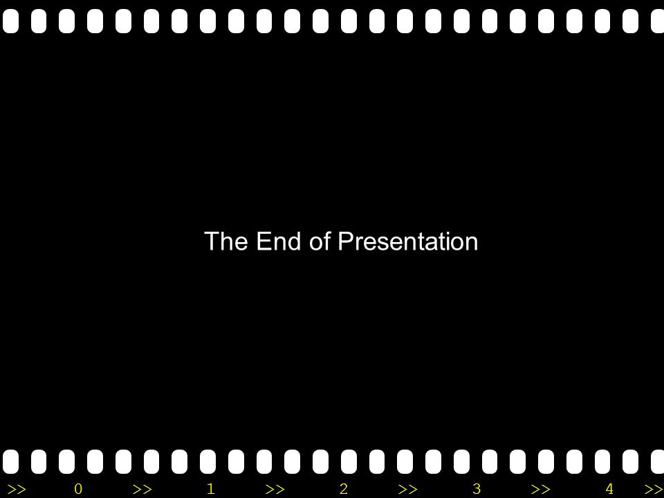 >>0 >>1 >> 2 >> 3 >> 4 >> The End of Presentation