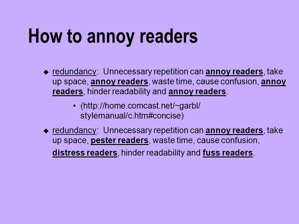 How to annoy readers u redundancy: Unnecessary repetition can annoy readers, take up space, annoy readers, waste time, cause confusion, annoy readers,