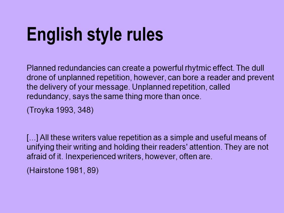 English style rules Planned redundancies can create a powerful rhytmic effect.