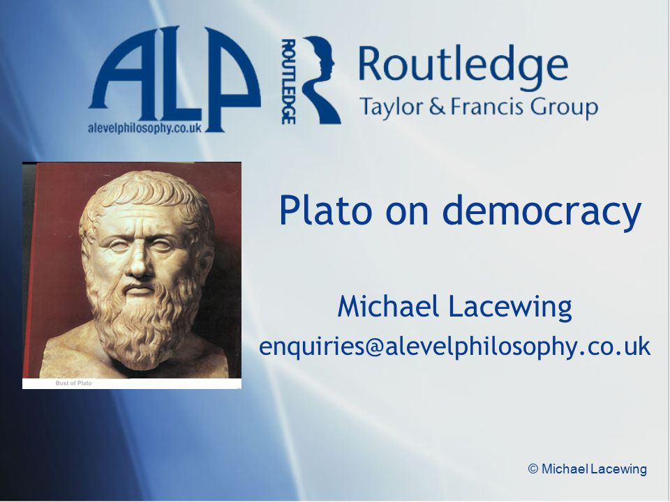 © Michael Lacewing Plato on democracy Michael Lacewing enquiries@alevelphilosophy.co.uk