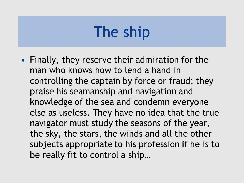 The ship …and they think that it's quite impossible to acquire the professionl skill needed for such control (whether or not they want it exercised) and that there's no such thing as an art of navigation.