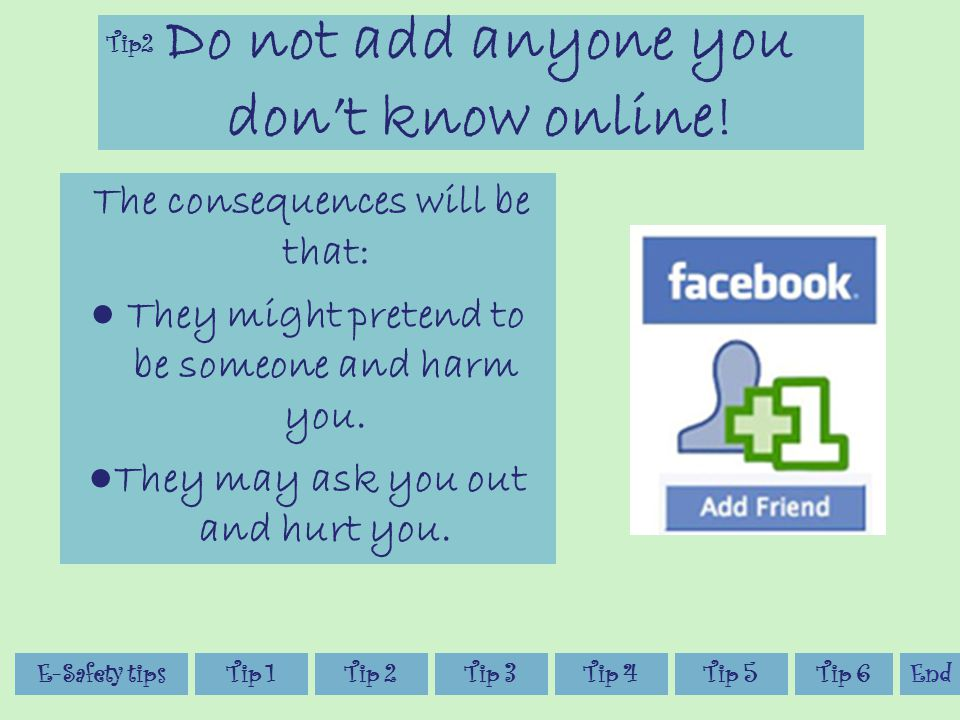 Do not add anyone you don't know online.
