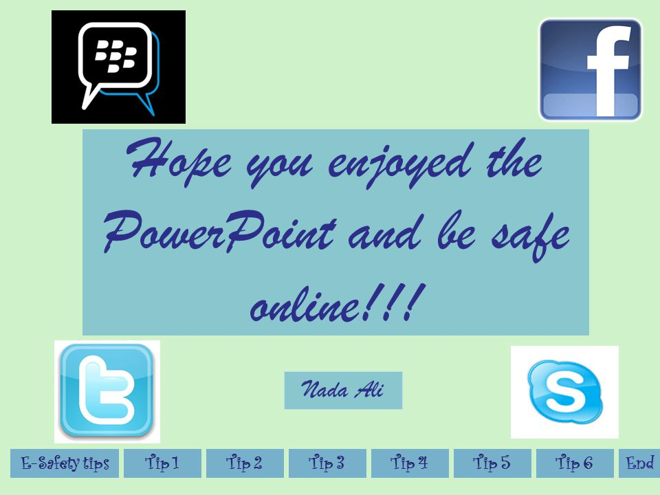 Hope you enjoyed the PowerPoint and be safe online!!.