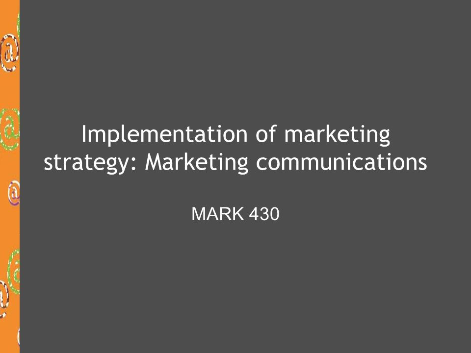 Marketing process  Target your market  Position your product  Communicate to your target audience  Communication  Advertising  Personal selling