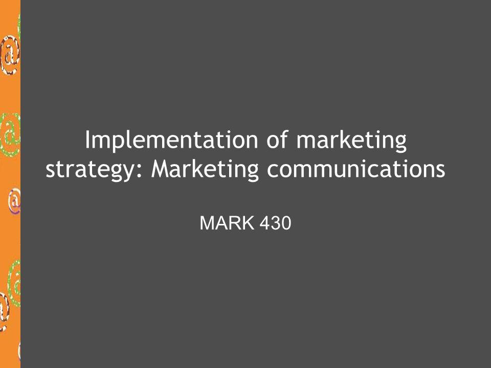 Implementation of marketing strategy: Marketing communications MARK 430