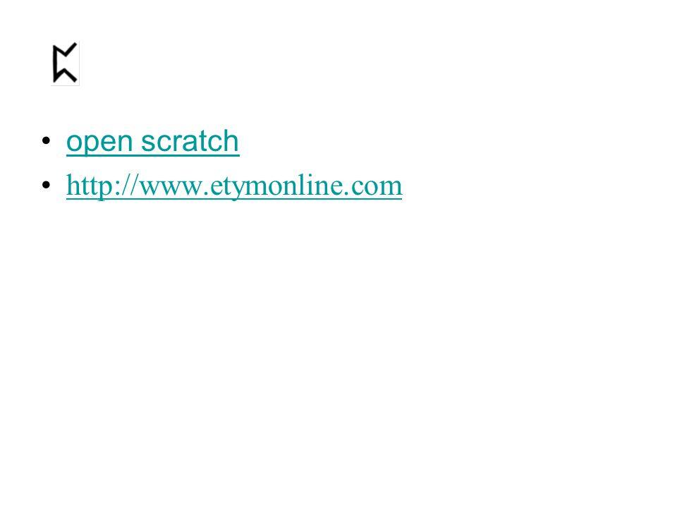 open scratch http://www.etymonline.com