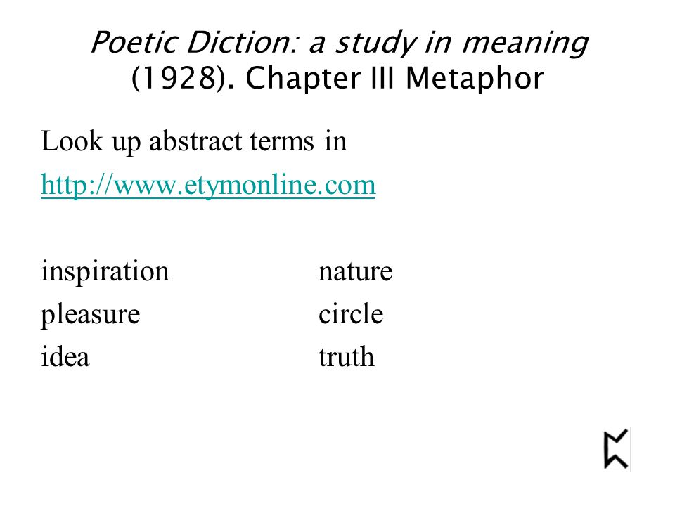 Poetic Diction: a study in meaning (1928). Chapter III Metaphor Look up abstract terms in http://www.etymonline.com inspirationnature pleasurecircle i