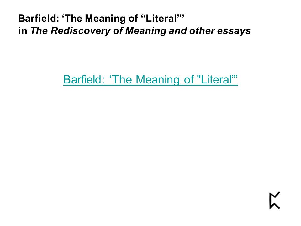 """Barfield: 'The Meaning of """"Literal""""' in The Rediscovery of Meaning and other essays Barfield: 'The Meaning of"""