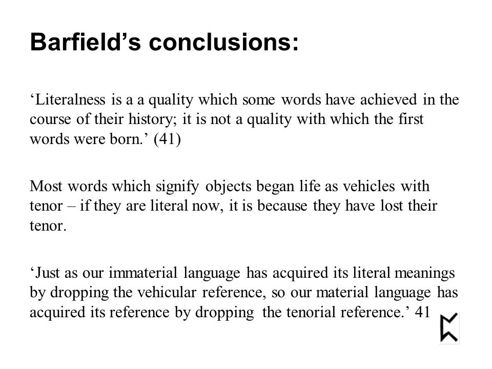 Barfield's conclusions: 'Literalness is a a quality which some words have achieved in the course of their history; it is not a quality with which the