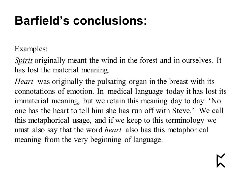 Barfield's conclusions: Examples: Spirit originally meant the wind in the forest and in ourselves. It has lost the material meaning. Heart was origina
