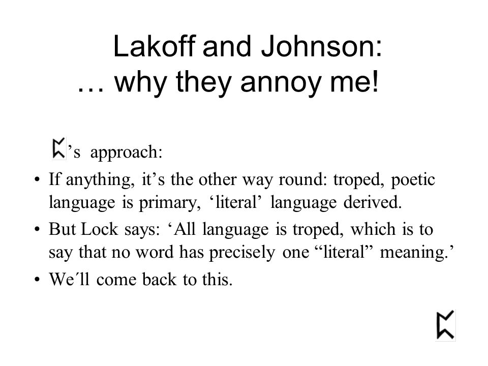 's approach: If anything, it's the other way round: troped, poetic language is primary, 'literal' language derived. But Lock says: 'All language is tr