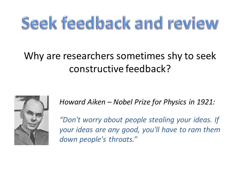 Why are researchers sometimes shy to seek constructive feedback.