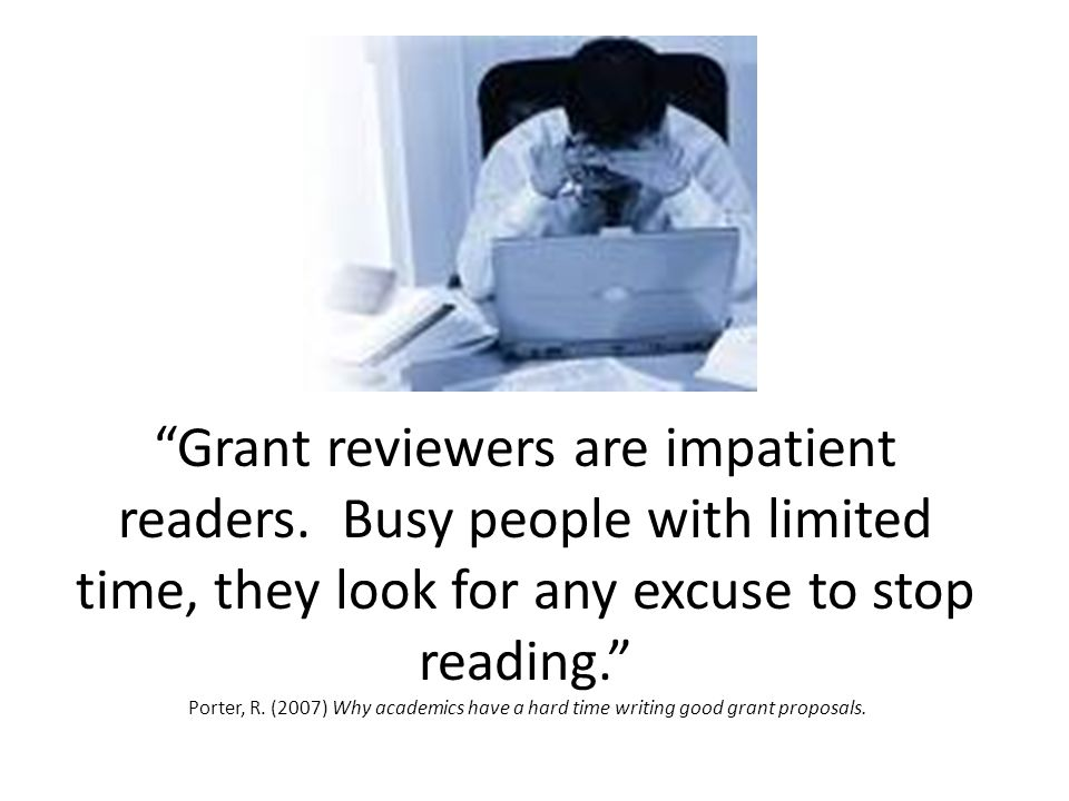 Grant reviewers are impatient readers.