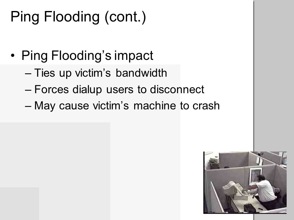 Ping Flooding What is Ping Flooding? –Sending huge amounts of ICMP Echo Requests Used legitimately to test your connection