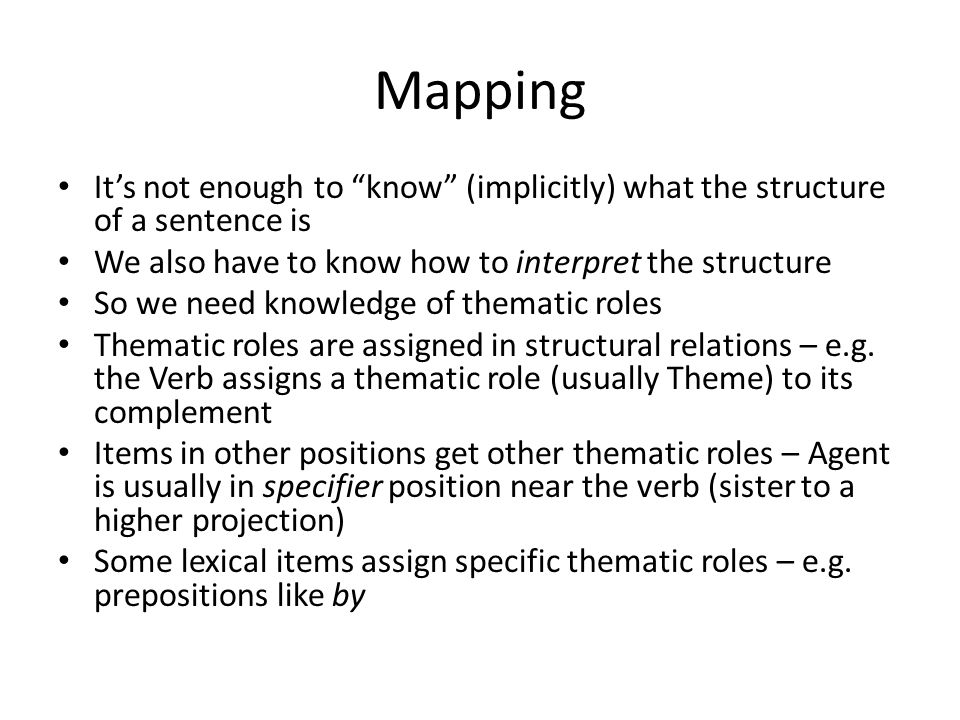"Mapping It's not enough to ""know"" (implicitly) what the structure of a sentence is We also have to know how to interpret the structure So we need know"