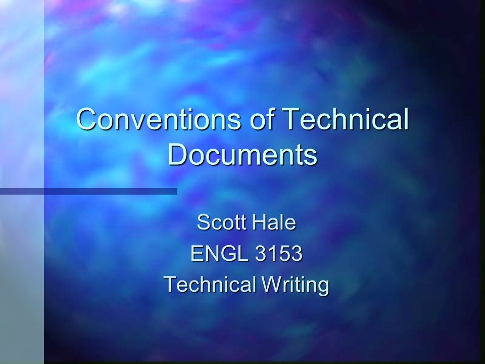 Conventions of Technical Documents Scott Hale ENGL 3153 Technical Writing