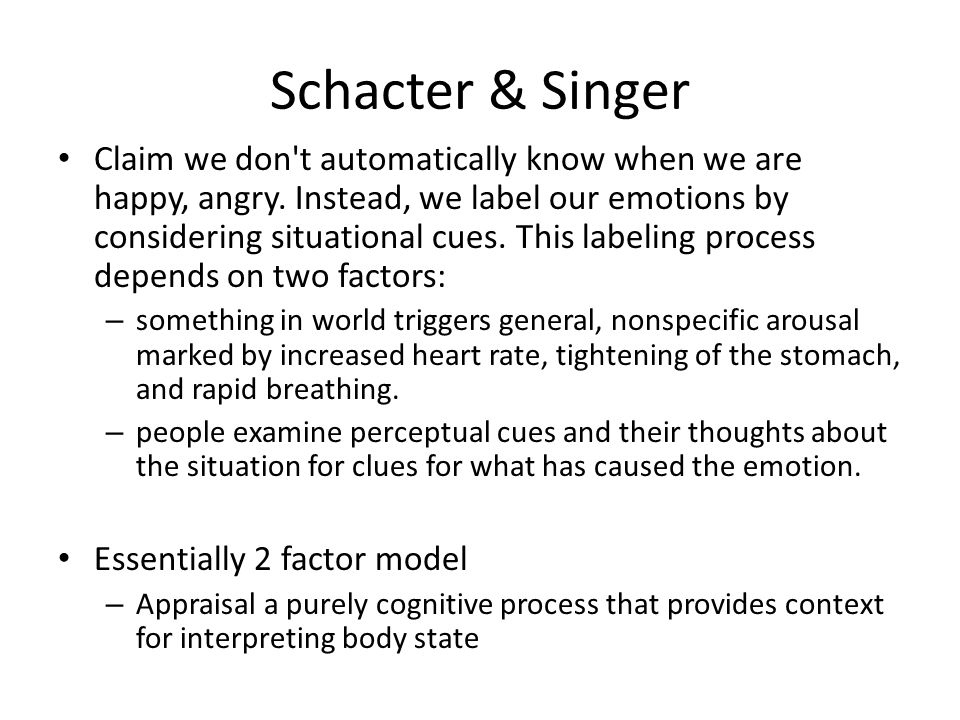 Schacter & Singer Claim we don't automatically know when we are happy, angry. Instead, we label our emotions by considering situational cues. This lab