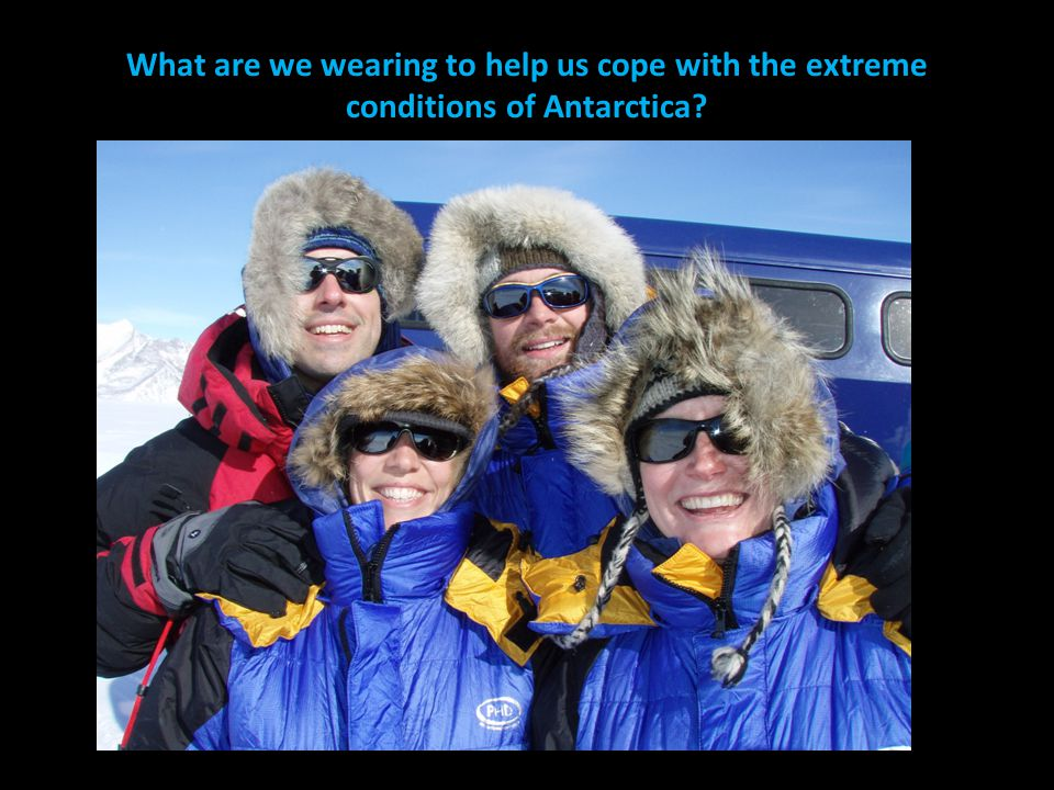 What are we wearing to help us cope with the extreme conditions of Antarctica?