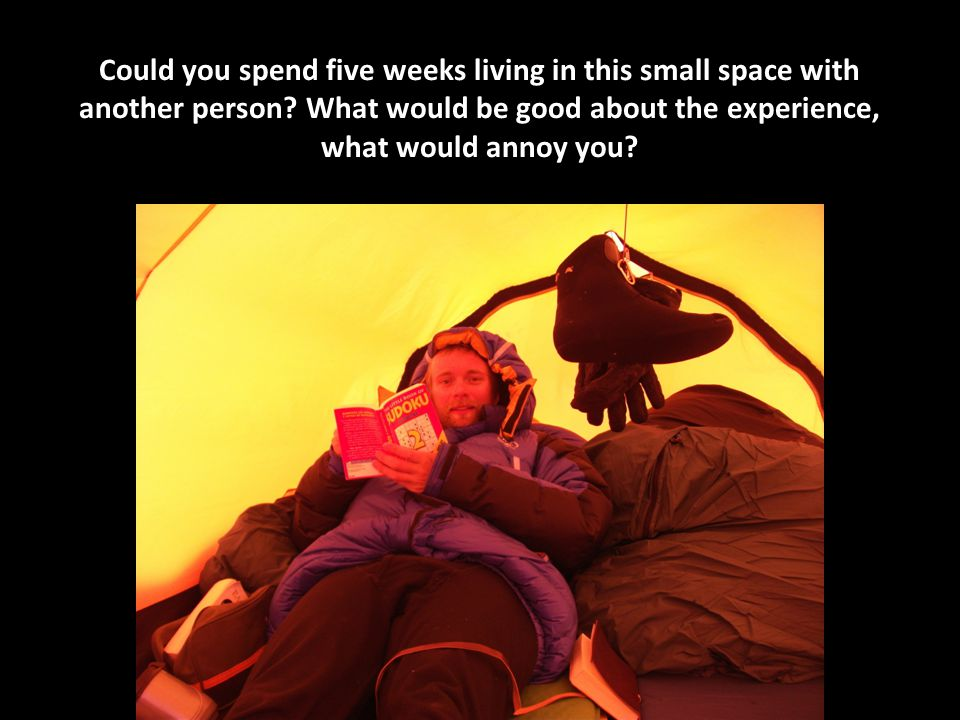 Could you spend five weeks living in this small space with another person.